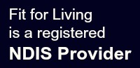 Fit for Living is a registered NDIS Provider